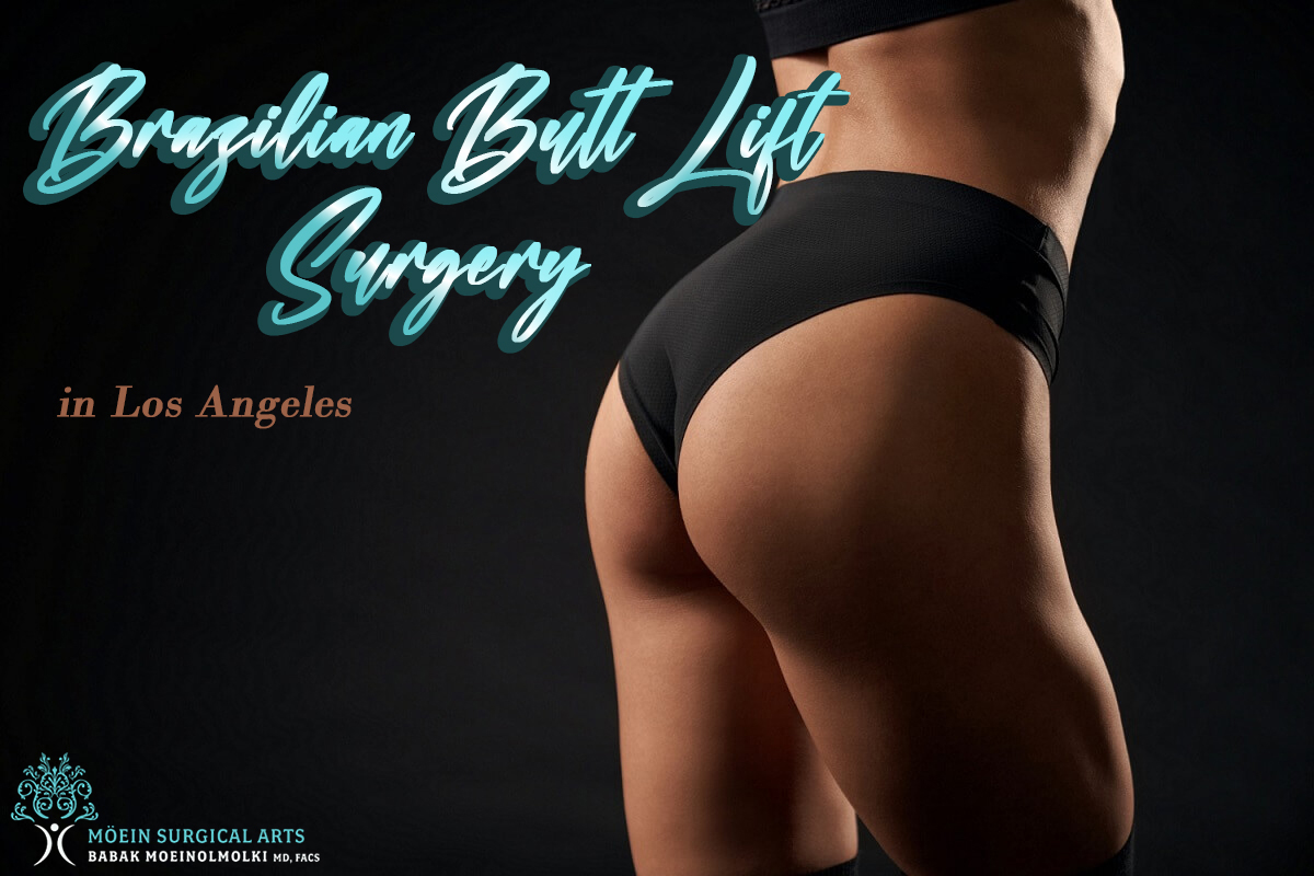 Brazilian Butt Lift Surgery by Dr. Moein in Los Angeles